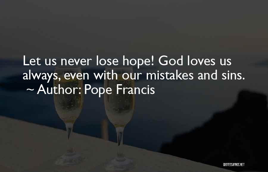 Never Lose Hope For Love Quotes By Pope Francis