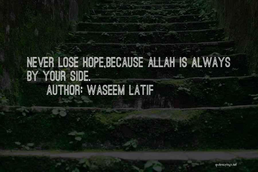 Never Lose Hope In Allah Quotes By Waseem Latif