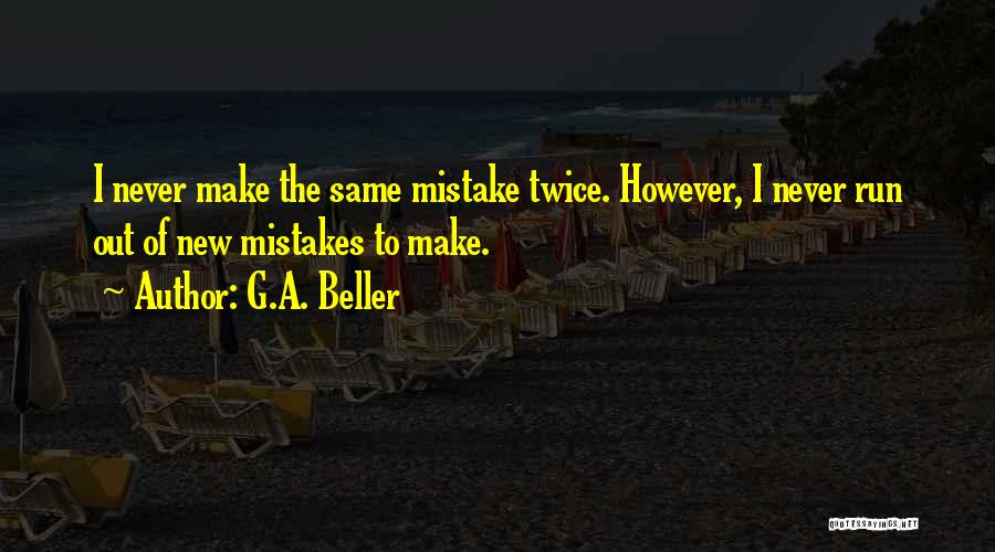 Never Make The Same Mistake Quotes By G.A. Beller