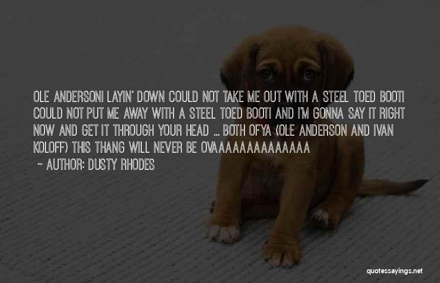 Never Put Your Head Down Quotes By Dusty Rhodes