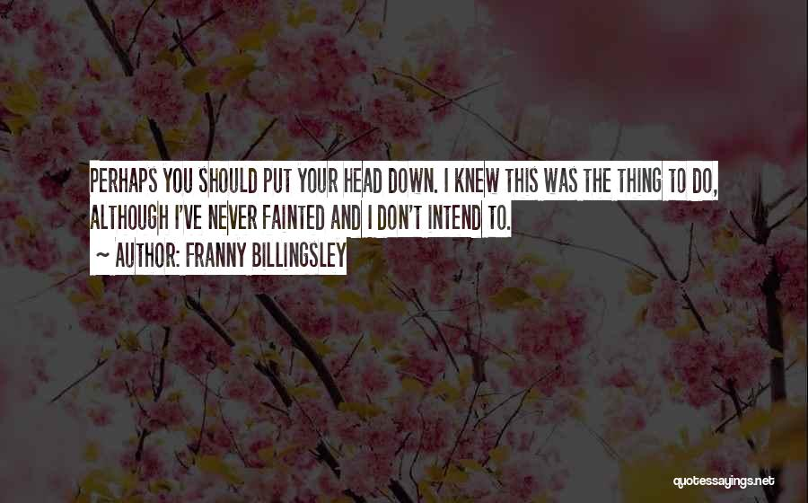 Never Put Your Head Down Quotes By Franny Billingsley