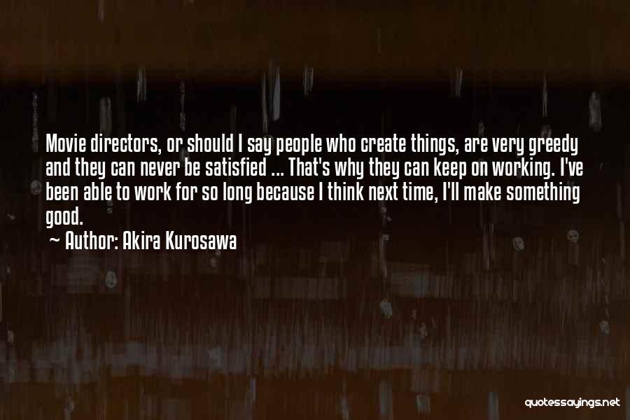 Never Say Never Movie Quotes By Akira Kurosawa