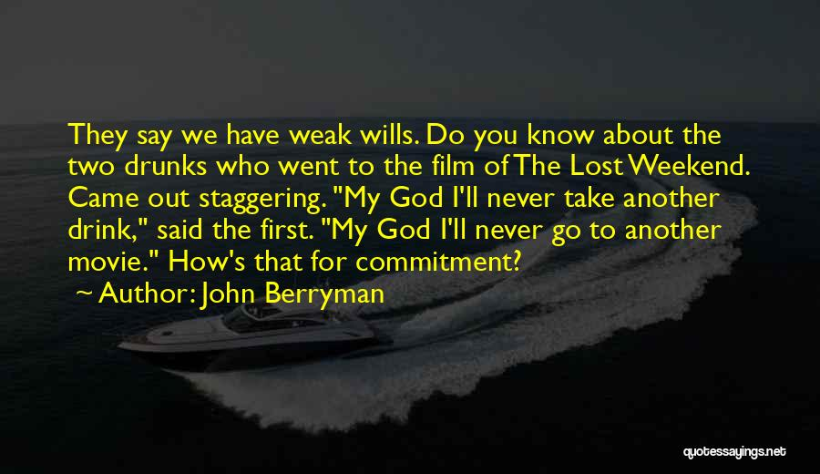 Never Say Never Movie Quotes By John Berryman
