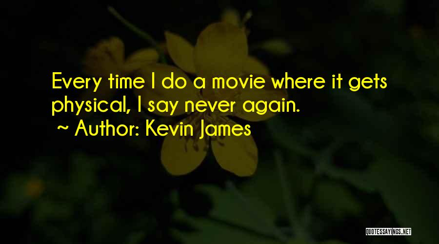 Never Say Never Movie Quotes By Kevin James