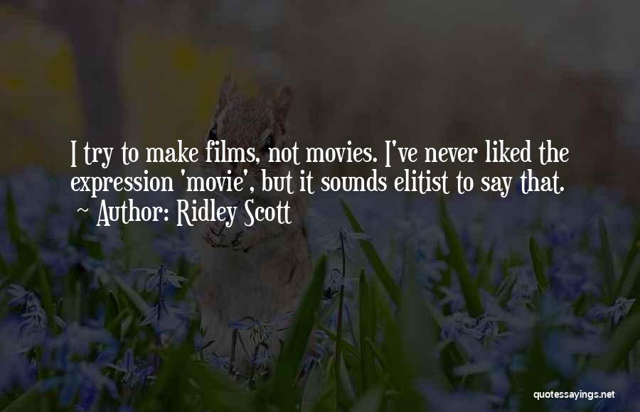 Never Say Never Movie Quotes By Ridley Scott