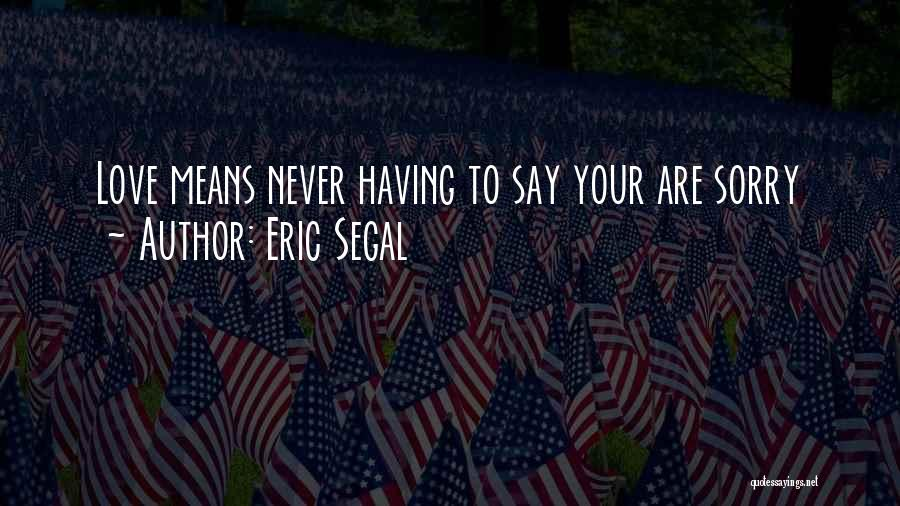Never Say Sorry Quotes By Eric Segal