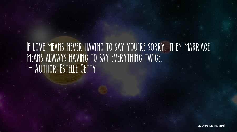 Never Say Sorry Quotes By Estelle Getty