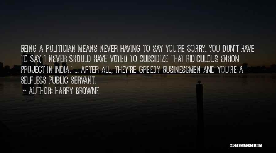 Never Say Sorry Quotes By Harry Browne