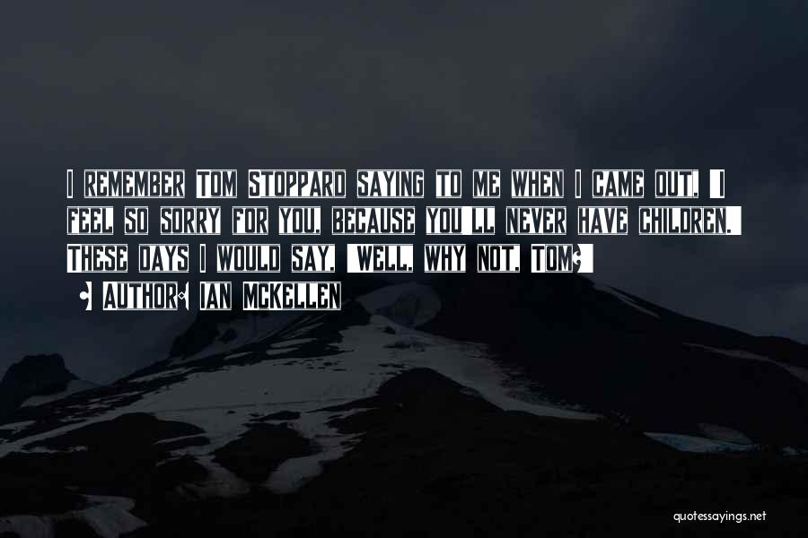 Never Say Sorry Quotes By Ian McKellen