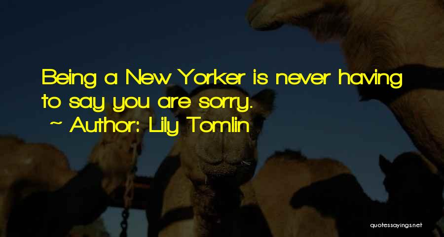 Never Say Sorry Quotes By Lily Tomlin