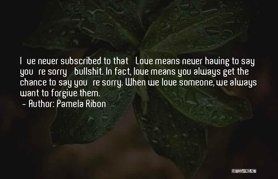 Never Say Sorry Quotes By Pamela Ribon