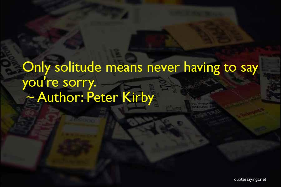 Never Say Sorry Quotes By Peter Kirby