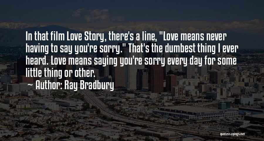 Never Say Sorry Quotes By Ray Bradbury
