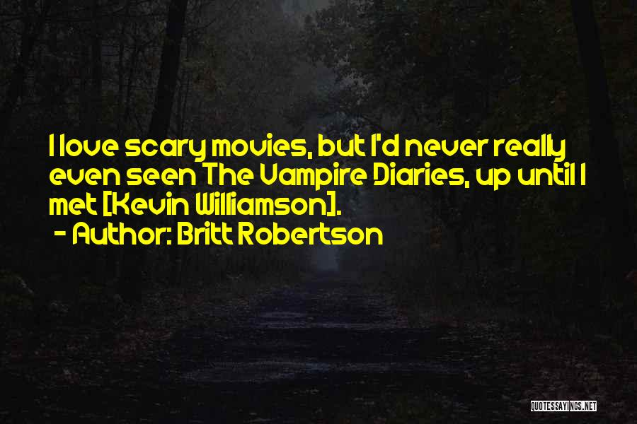 Never Seen Love Quotes By Britt Robertson