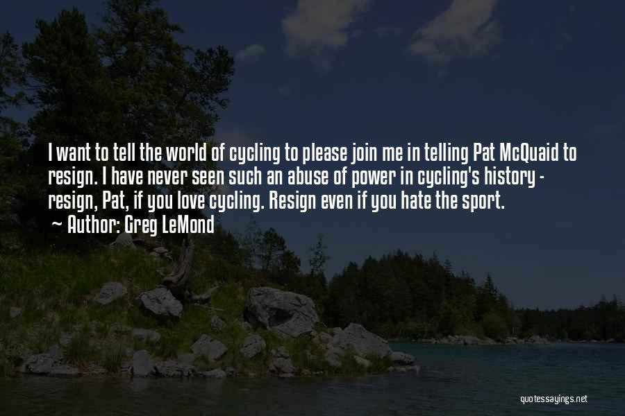Never Seen Love Quotes By Greg LeMond