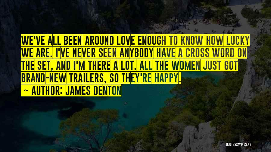 Never Seen Love Quotes By James Denton
