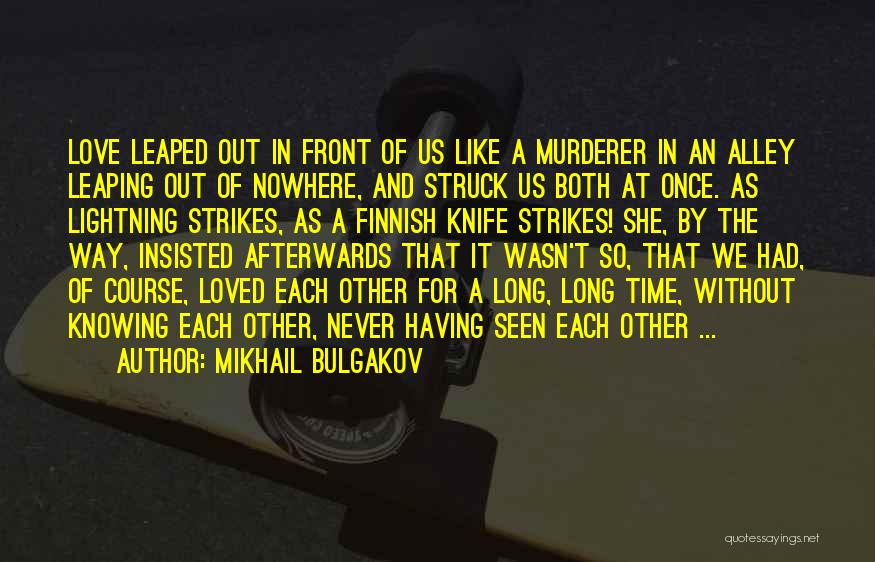 Never Seen Love Quotes By Mikhail Bulgakov