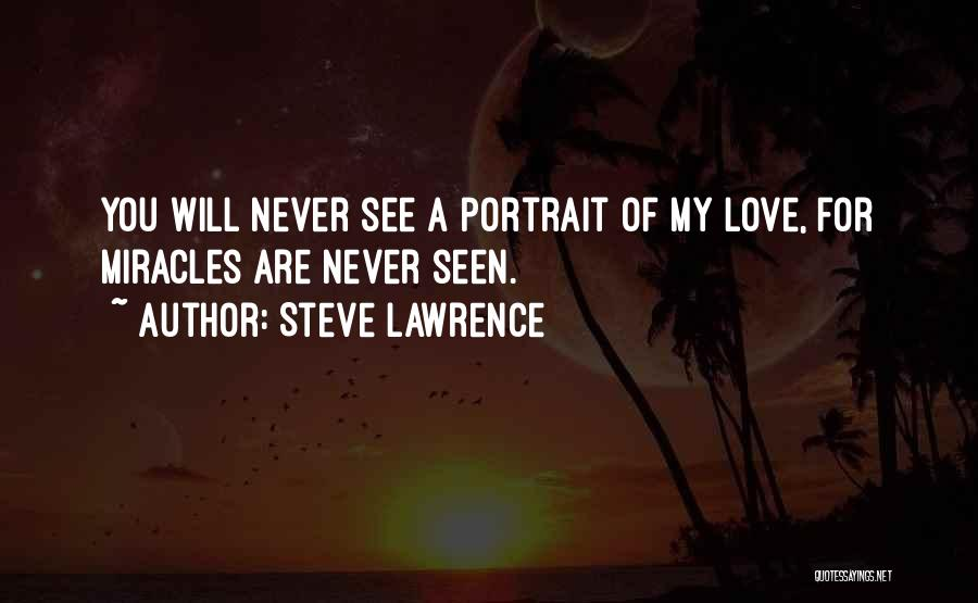 Never Seen Love Quotes By Steve Lawrence