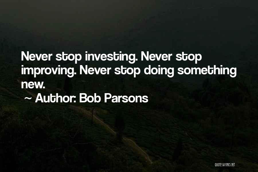 Never Stop Improving Yourself Quotes By Bob Parsons