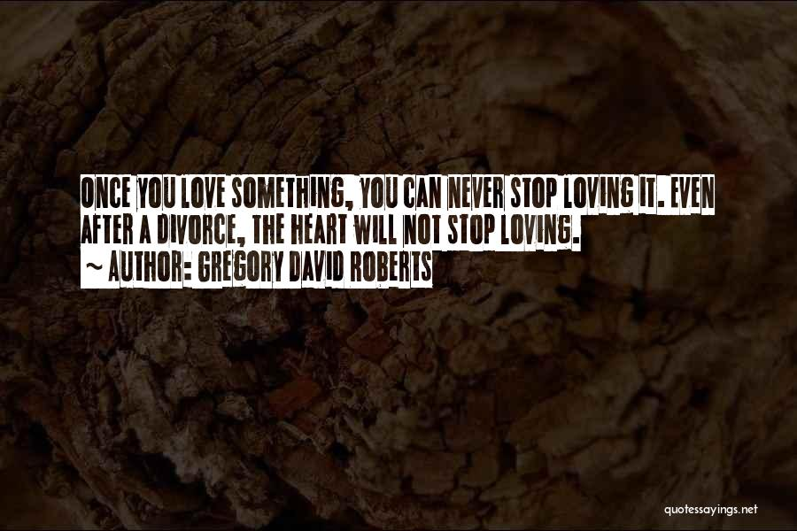 Never Stop Loving You Quotes By Gregory David Roberts