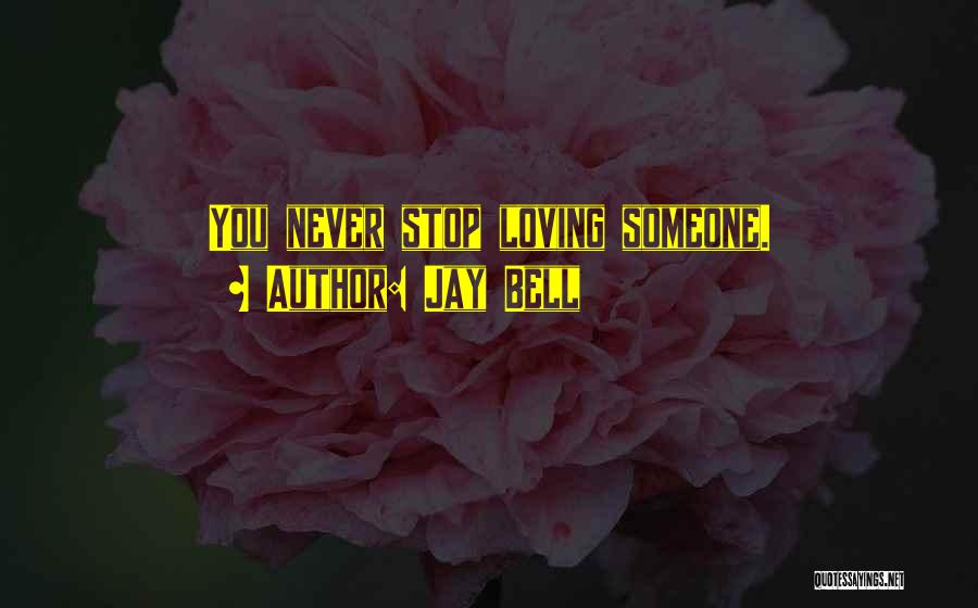 Never Stop Loving You Quotes By Jay Bell