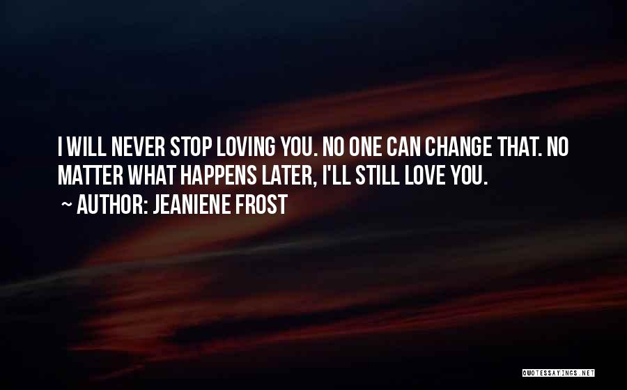Never Stop Loving You Quotes By Jeaniene Frost