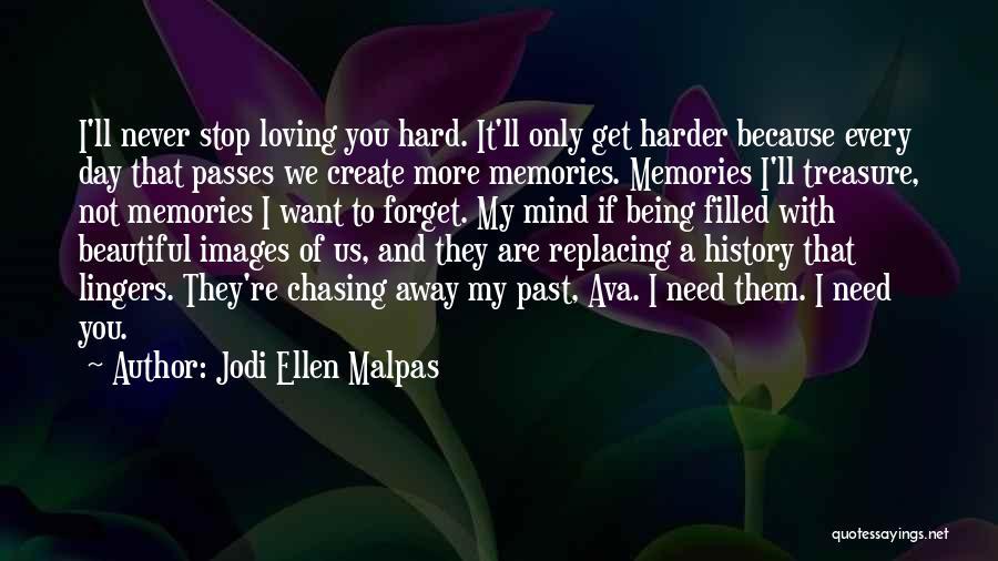 Never Stop Loving You Quotes By Jodi Ellen Malpas