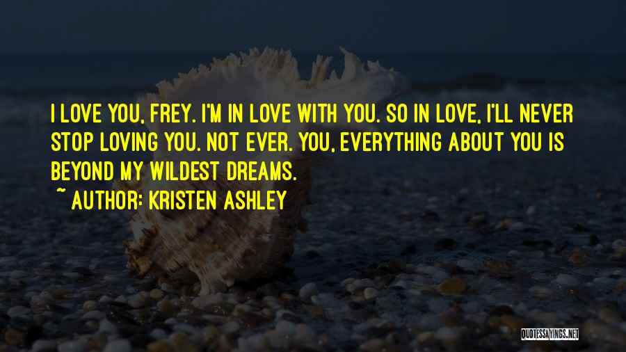 Never Stop Loving You Quotes By Kristen Ashley