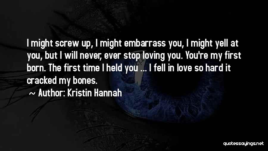 Never Stop Loving You Quotes By Kristin Hannah