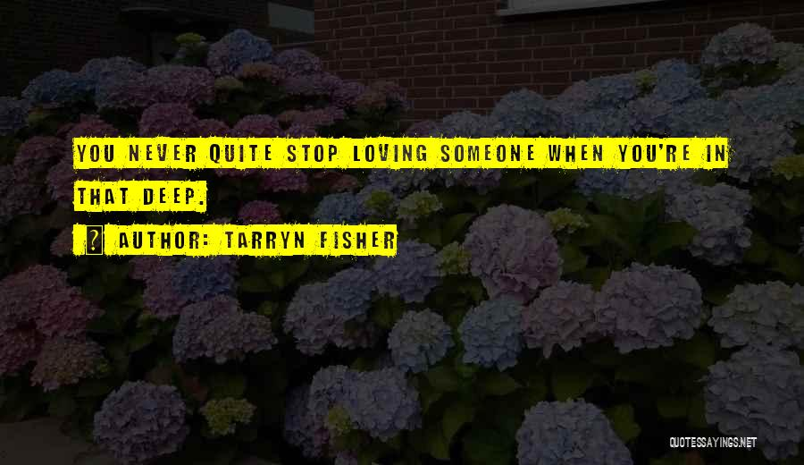 Never Stop Loving You Quotes By Tarryn Fisher