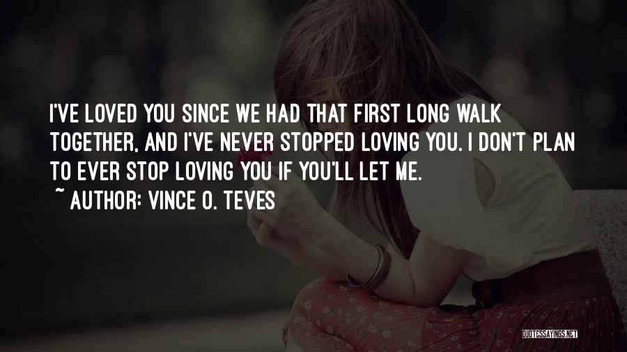 Never Stop Loving You Quotes By Vince O. Teves