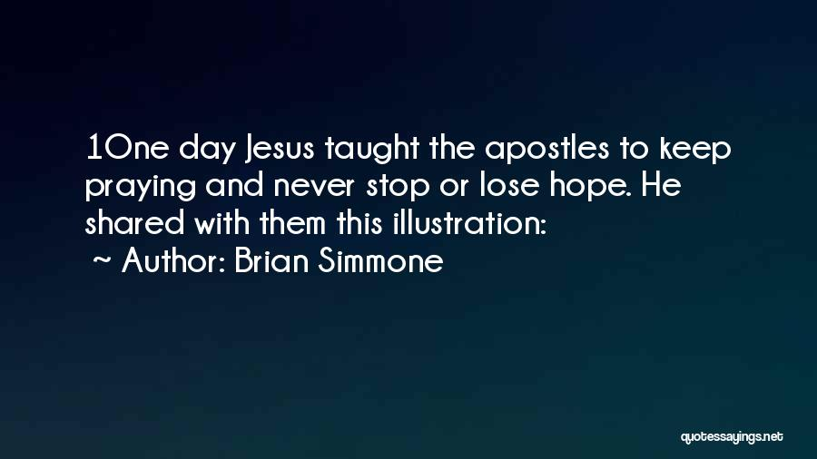Never Stop Praying Quotes By Brian Simmone