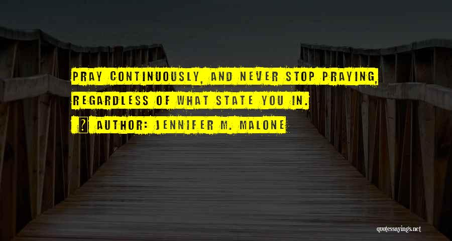 Never Stop Praying Quotes By Jennifer M. Malone