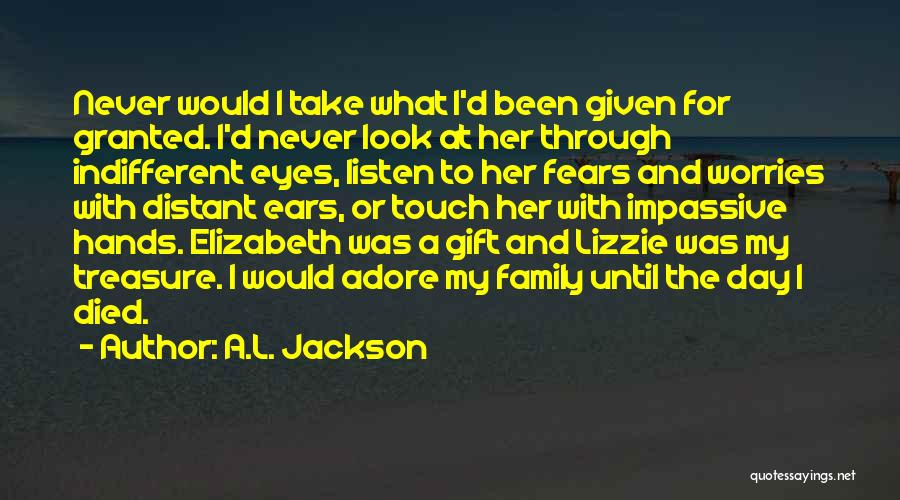Never Take Her Granted Quotes By A.L. Jackson
