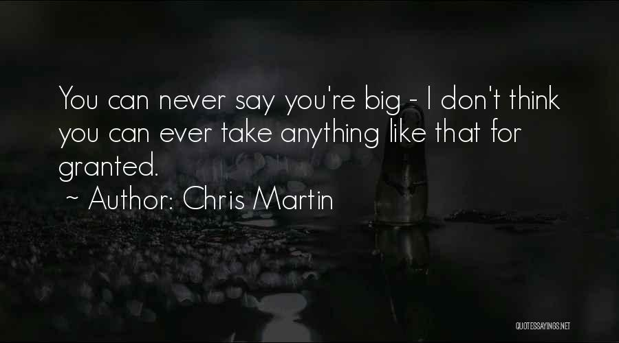 Never Take Her Granted Quotes By Chris Martin