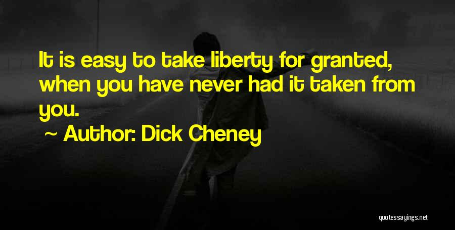 Never Take Her Granted Quotes By Dick Cheney