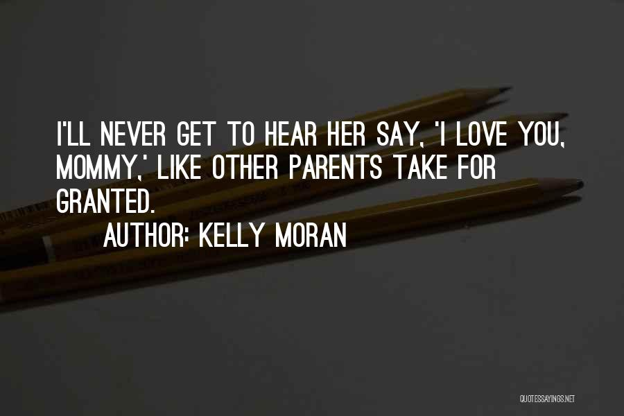 Never Take Her Granted Quotes By Kelly Moran