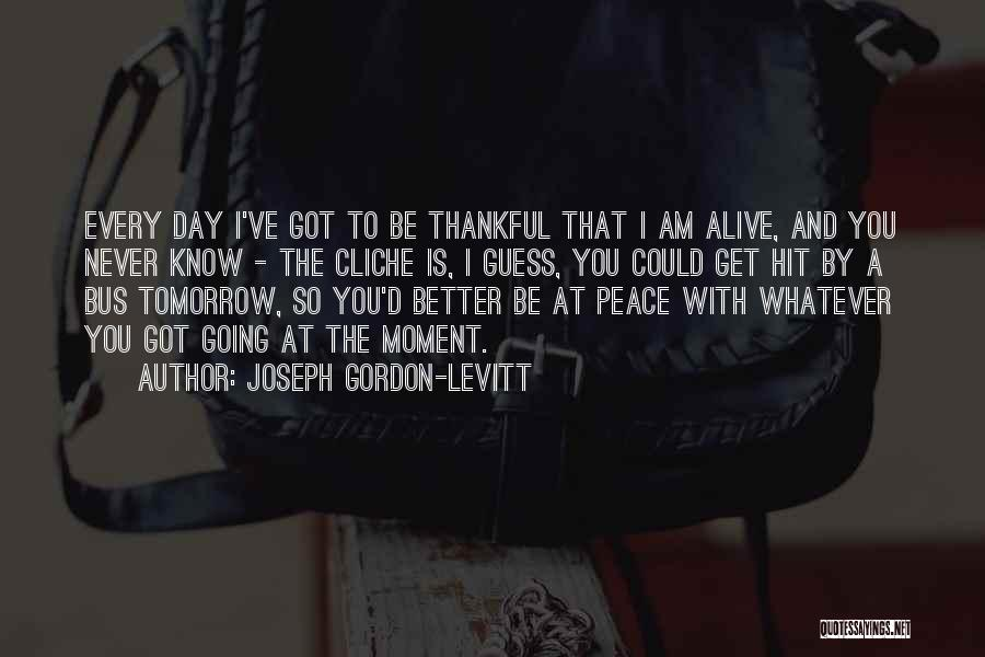 Never Think You're Better Than Others Quotes By Joseph Gordon-Levitt