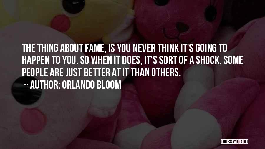 Never Think You're Better Than Others Quotes By Orlando Bloom