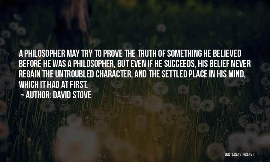 Never Try To Prove Yourself Quotes By David Stove