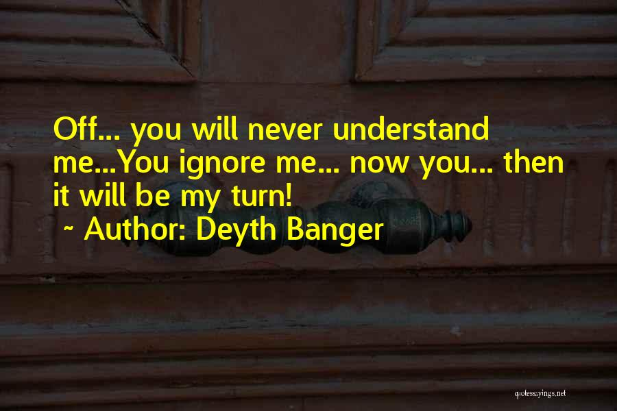 Never Understand Me Quotes By Deyth Banger
