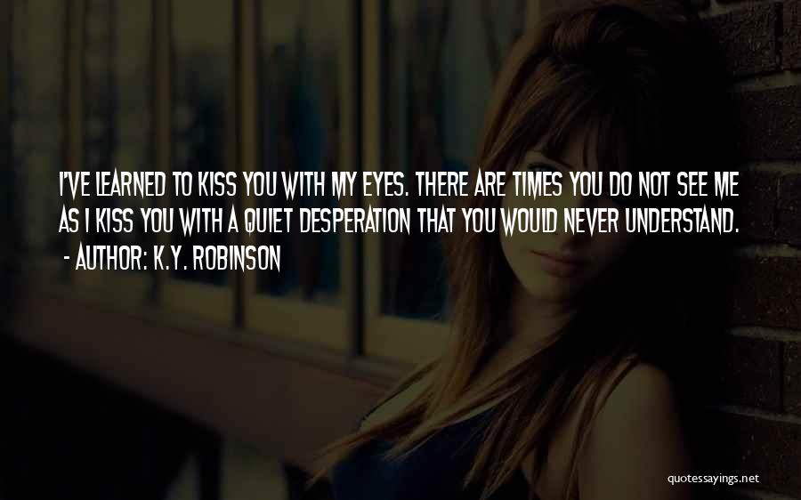 Never Understand Me Quotes By K.Y. Robinson