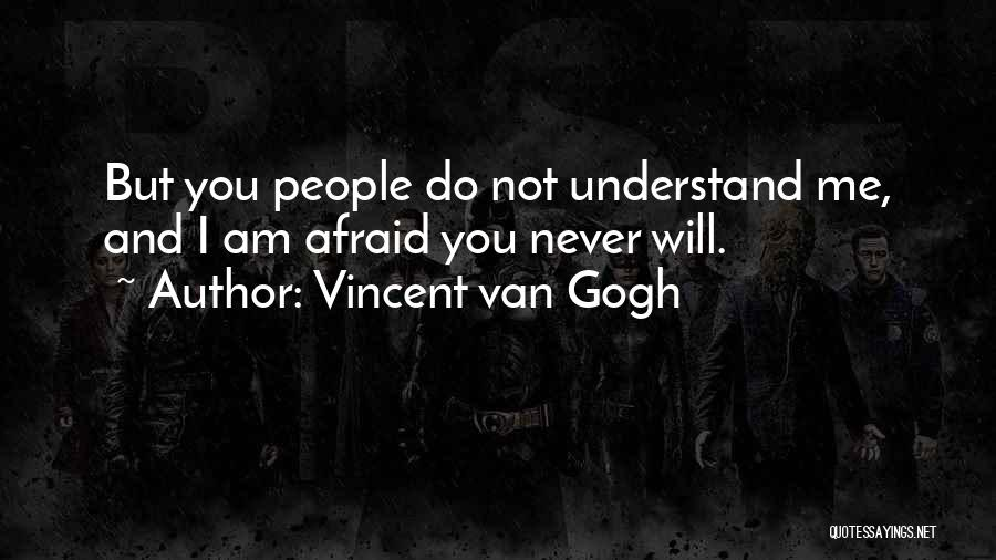 Never Understand Me Quotes By Vincent Van Gogh