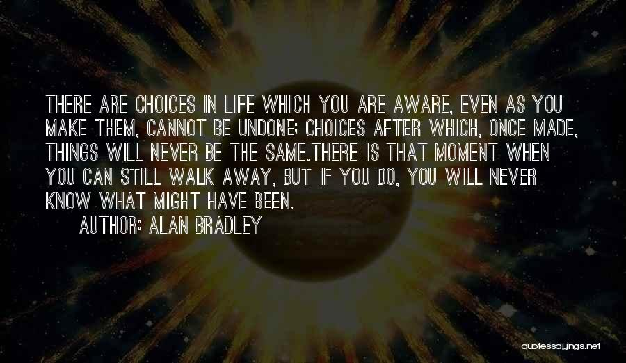 Never Walk Away Quotes By Alan Bradley
