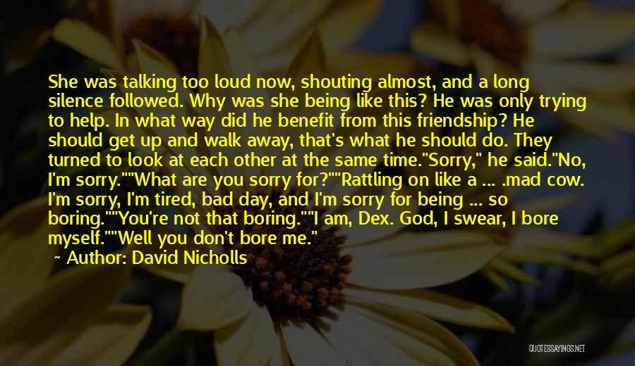 Never Walk Away Quotes By David Nicholls