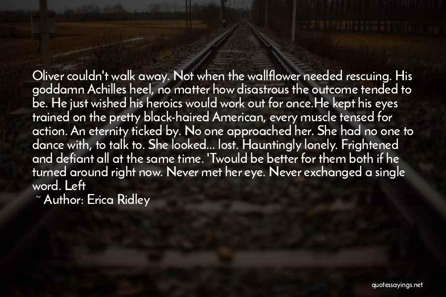 Never Walk Away Quotes By Erica Ridley