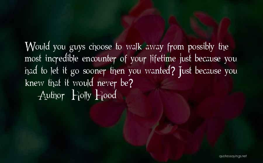 Never Walk Away Quotes By Holly Hood