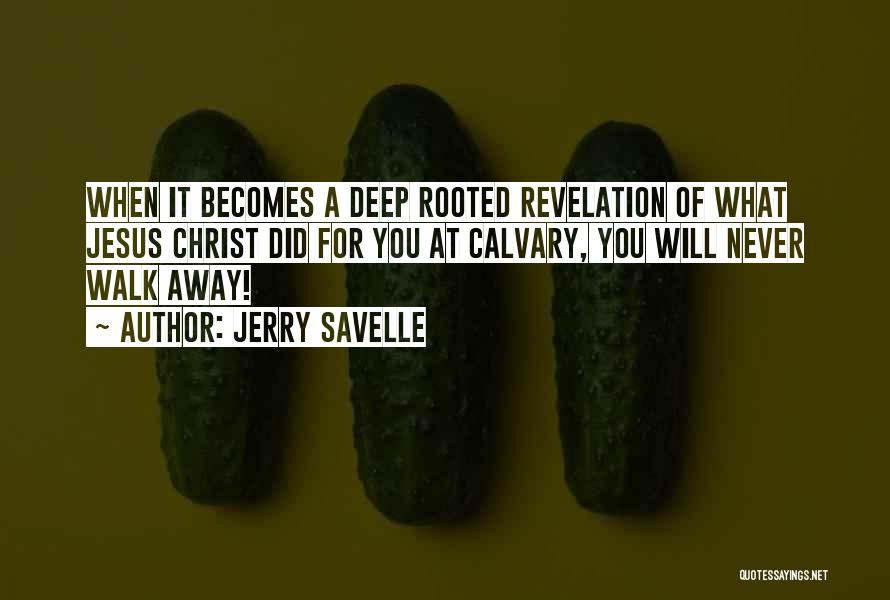 Never Walk Away Quotes By Jerry Savelle