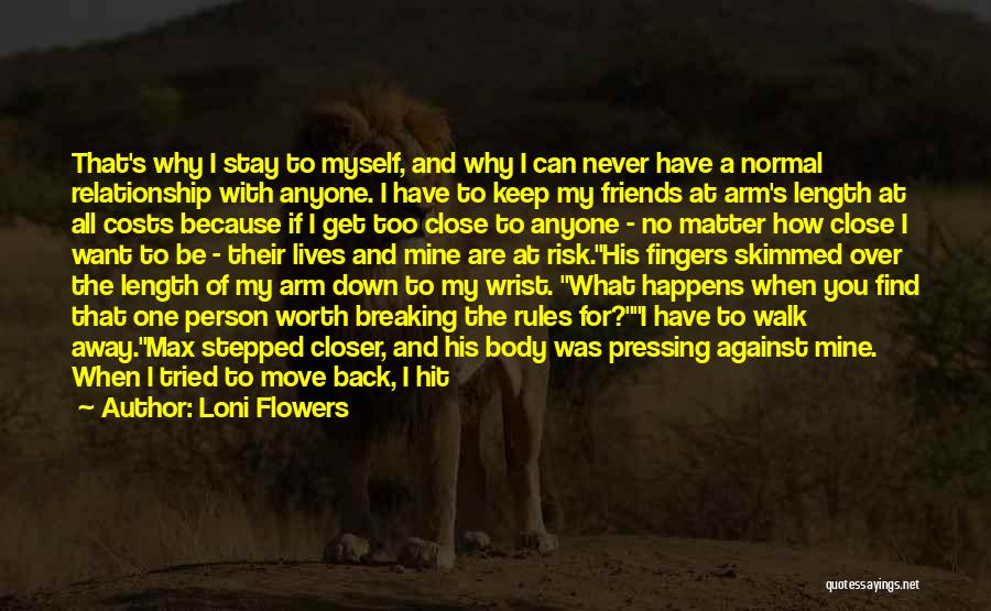 Never Walk Away Quotes By Loni Flowers