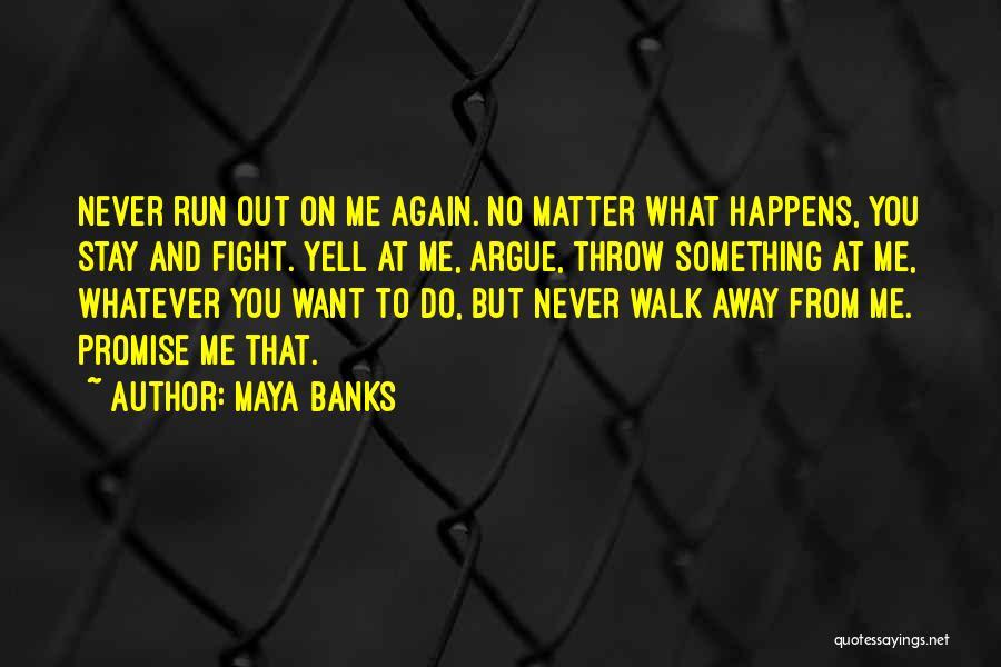 Never Walk Away Quotes By Maya Banks